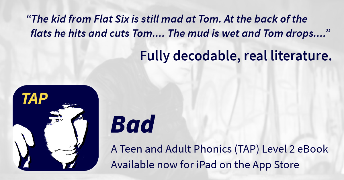 Launch announcement for the first TAP decodable book iPad app that supports teaching phonics for teens and adults entitled Bad