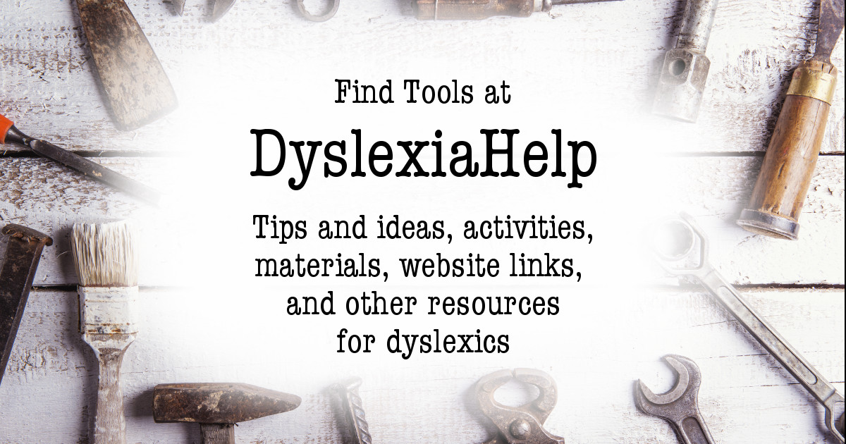 Dyslexia Help website has a tools section with tips and ideas, activities, materials, website links and other resources for dyslexics