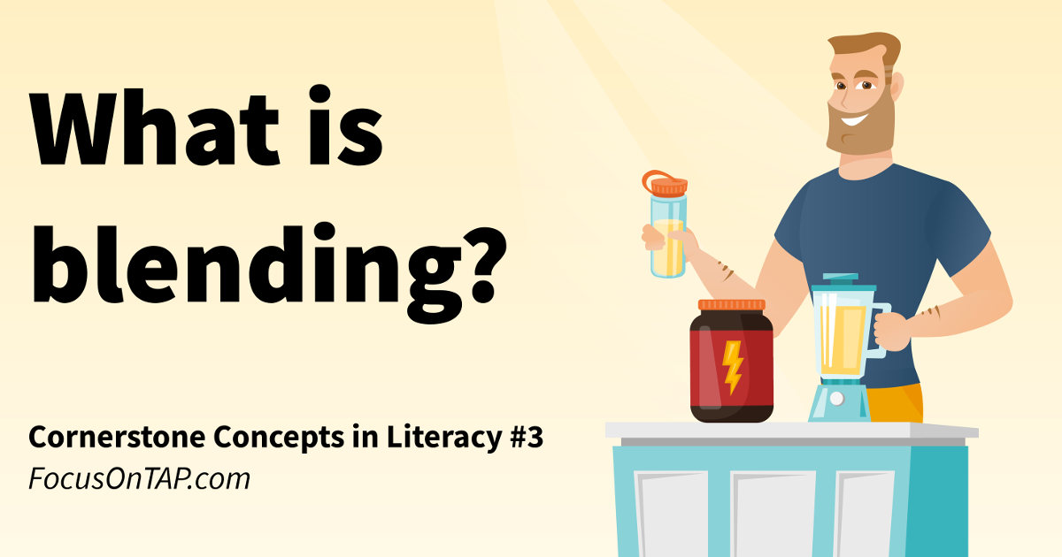 What is Blending? A cornerstone concept in literacy instruction (phonological awareness)
