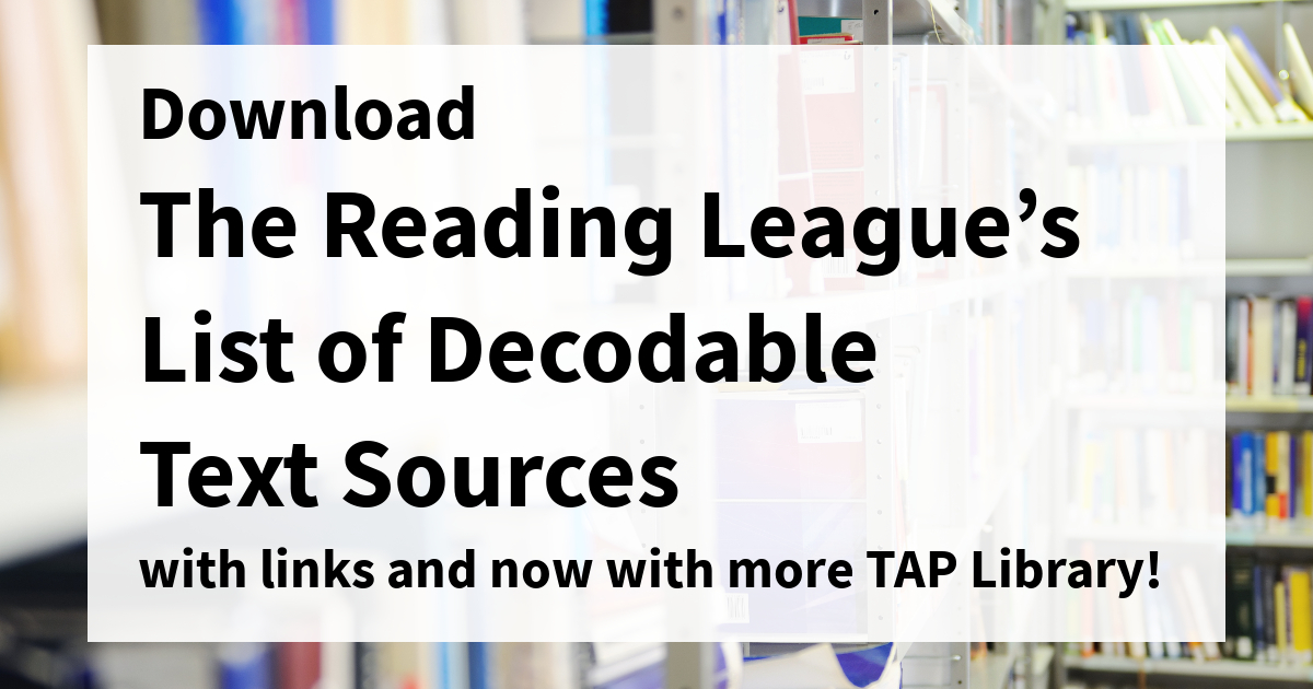 Download The Reading League's List of Decodable Text Sources with link and now with more TAP Library!